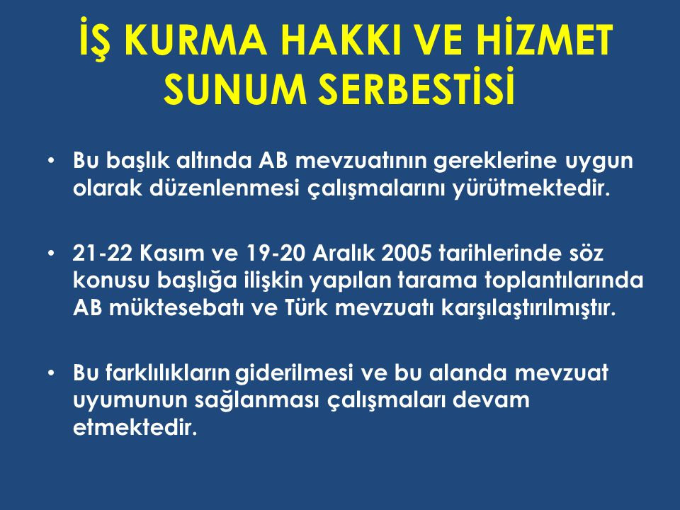 İŞ KURMA HAKKI VE HİZMET SUNUM SERBESTİSİ Bu başlık altında AB mevzuatının gereklerine uygun olarak düzenlenmesi çalışmalarını yürütmektedir.