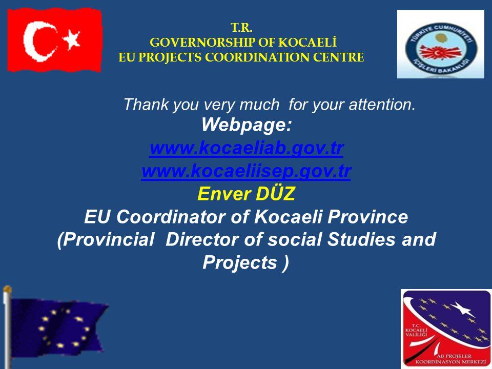 Webpage: www.kocaeliab.gov.tr www.kocaeliisep.gov.tr Enver DÜZ EU Coordinator of Kocaeli Province (Provincial Director of social Studies and Projects