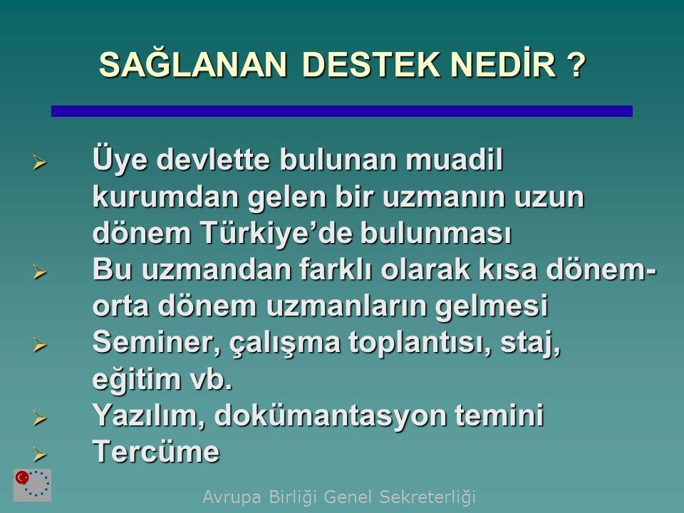 SAĞLANAN DESTEK NEDİR ?  Üye devlette bulunan muadil kurumdan gelen bir uzmanın uzun dönem Türkiye'de bulunması  Bu uzmandan farklı olarak kısa döne