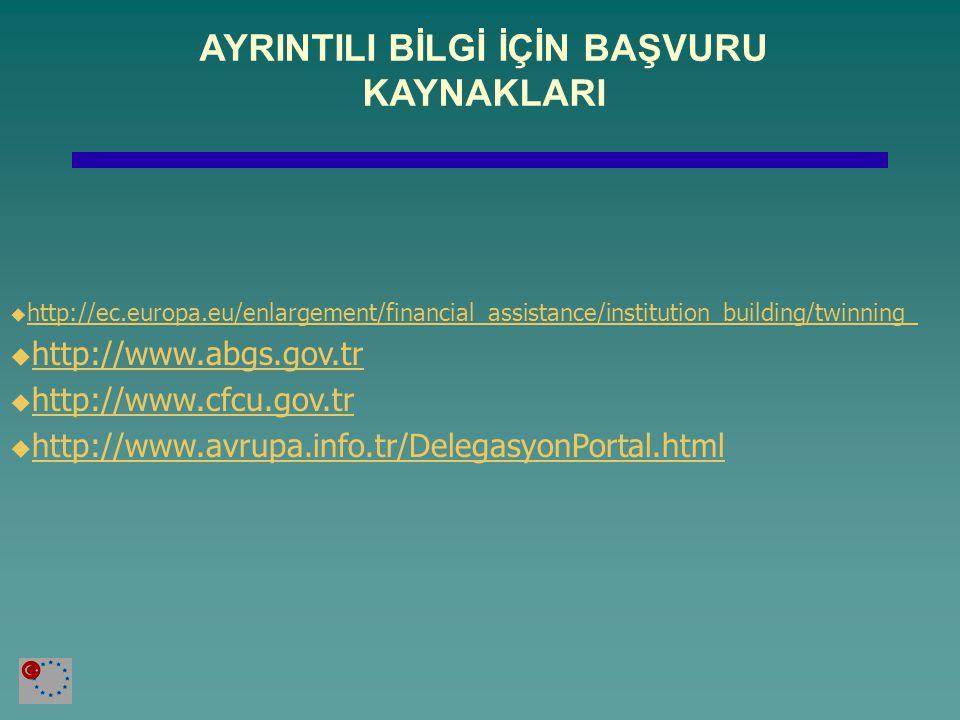 AYRINTILI BİLGİ İÇİN BAŞVURU KAYNAKLARI  http://ec.europa.eu/enlargement/financial_assistance/institution_building/twinning_ http://ec.europa.eu/enla