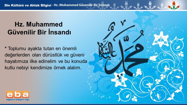 11 - Hz. Muhammed Güvenilir Bir İnsandı * Toplumu ayakta tutan en önemli değerlerden olan dürüstlük ve güveni hayatımıza ilke edinelim ve bu konuda ku
