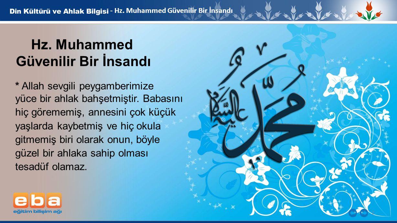 2 Hz. Muhammed Güvenilir Bir İnsandı * Allah sevgili peygamberimize yüce bir ahlak bahşetmiştir. Babasını hiç görememiş, annesini çok küçük yaşlarda k