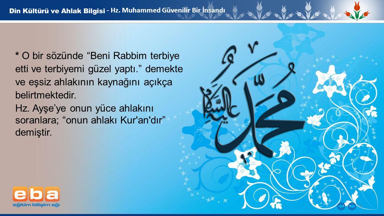 """3 - Hz. Muhammed Güvenilir Bir İnsandı * O bir sözünde """"Beni Rabbim terbiye etti ve terbiyemi güzel yaptı."""" demekte ve eşsiz ahlakının kaynağını açıkç"""
