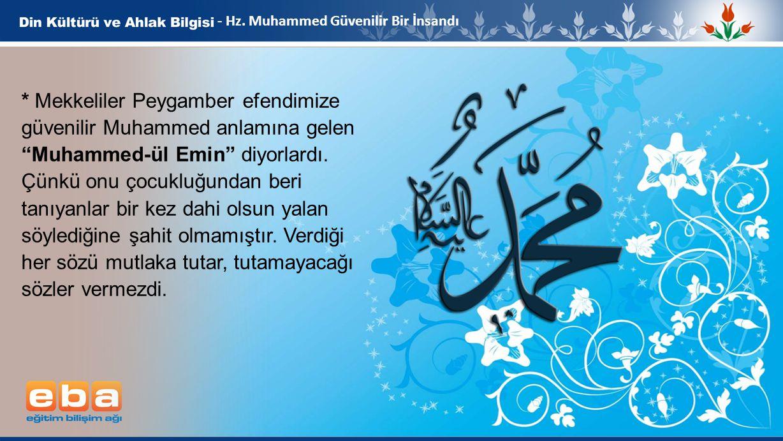 """4 - Hz. Muhammed Güvenilir Bir İnsandı * Mekkeliler Peygamber efendimize güvenilir Muhammed anlamına gelen """"Muhammed-ül Emin"""" diyorlardı. Çünkü onu ço"""