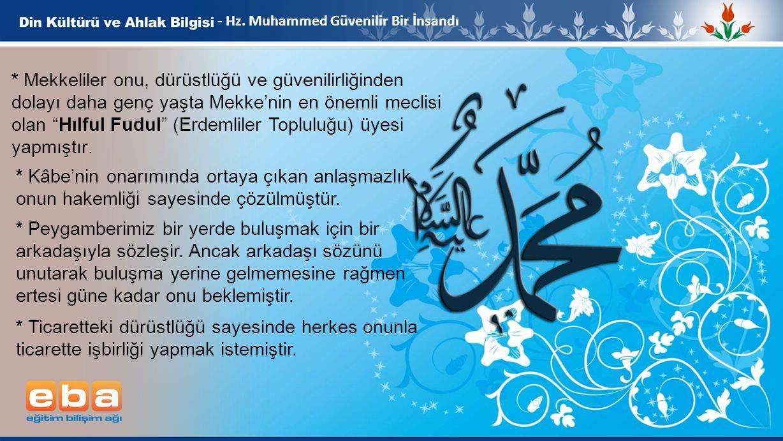 5 - Hz. Muhammed Güvenilir Bir İnsandı * Kâbe'nin onarımında ortaya çıkan anlaşmazlık onun hakemliği sayesinde çözülmüştür. * Mekkeliler onu, dürüstlü