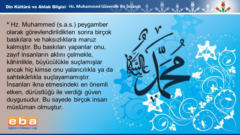 6 - Hz. Muhammed Güvenilir Bir İnsandı * Hz. Muhammed (s.a.s.) peygamber olarak görevlendirildikten sonra birçok baskılara ve haksızlıklara maruz kalm
