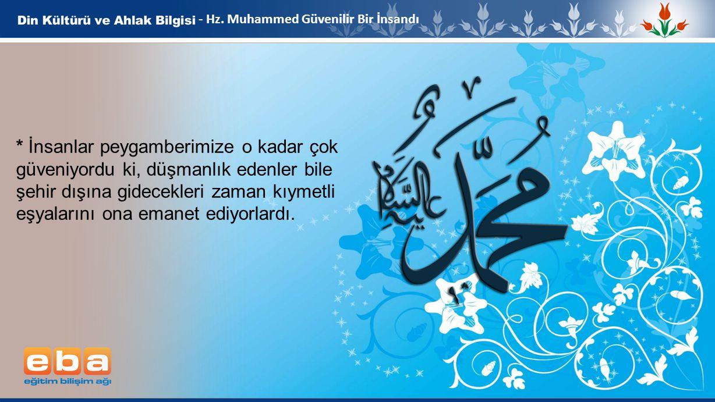 7 - Hz. Muhammed Güvenilir Bir İnsandı * İnsanlar peygamberimize o kadar çok güveniyordu ki, düşmanlık edenler bile şehir dışına gidecekleri zaman kıy