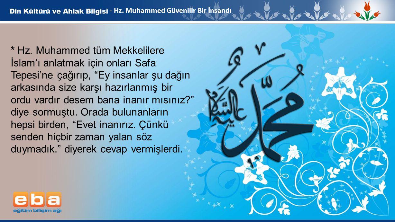 """8 - Hz. Muhammed Güvenilir Bir İnsandı * Hz. Muhammed tüm Mekkelilere İslam'ı anlatmak için onları Safa Tepesi'ne çağırıp, """"Ey insanlar şu dağın arkas"""