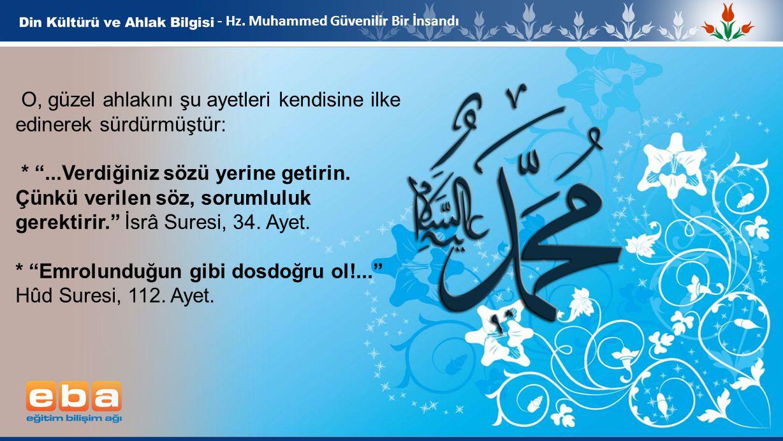 """9 - Hz. Muhammed Güvenilir Bir İnsandı O, güzel ahlakını şu ayetleri kendisine ilke edinerek sürdürmüştür: * """"...Verdiğiniz sözü yerine getirin. Çünkü"""