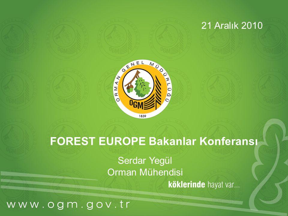 FOREST EUROPE Bakanlar Konferansı Serdar Yegül Orman Mühendisi 21 Aralık 2010