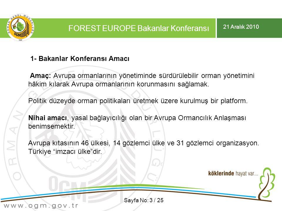 21 Aralık 2010 FOREST EUROPE Bakanlar Konferansı Sayfa No: 3 / 25 1- Bakanlar Konferansı Amacı Amaç: Avrupa ormanlarının yönetiminde sürdürülebilir orman yönetimini hâkim kılarak Avrupa ormanlarının korunmasını sağlamak.