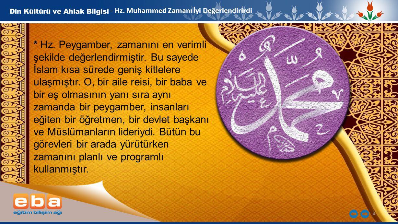 4 - Hz. Muhammed Zamanı İyi Değerlendirirdi * Hz. Peygamber, zamanını en verimli şekilde değerlendirmiştir. Bu sayede İslam kısa sürede geniş kitleler