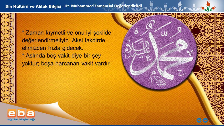 8 - Hz. Muhammed Zamanı İyi Değerlendirirdi * Zaman kıymetli ve onu iyi şekilde değerlendirmeliyiz. Aksi takdirde elimizden hızla gidecek. * Aslında b