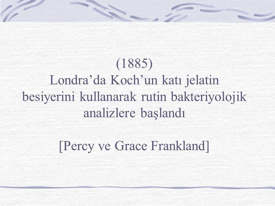(1885) Londra'da Koch'un katı jelatin besiyerini kullanarak rutin bakteriyolojik analizlere başlandı [Percy ve Grace Frankland]