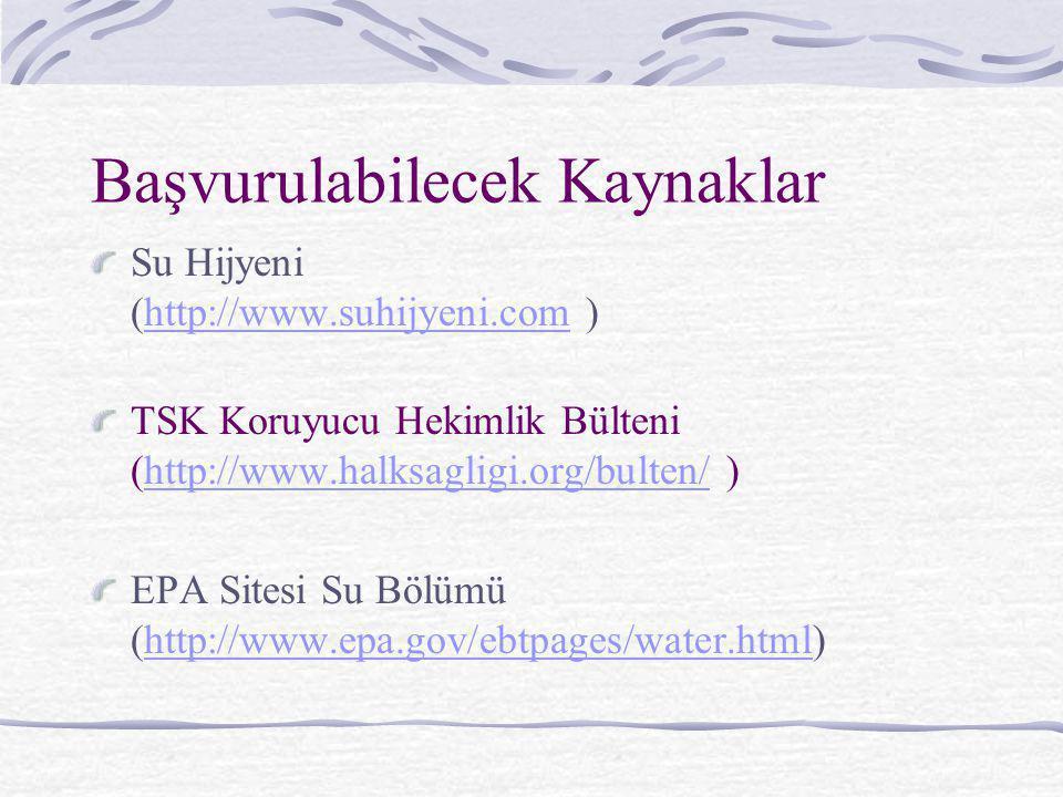 Başvurulabilecek Kaynaklar Su Hijyeni (http://www.suhijyeni.com )http://www.suhijyeni.com TSK Koruyucu Hekimlik Bülteni (http://www.halksagligi.org/bu