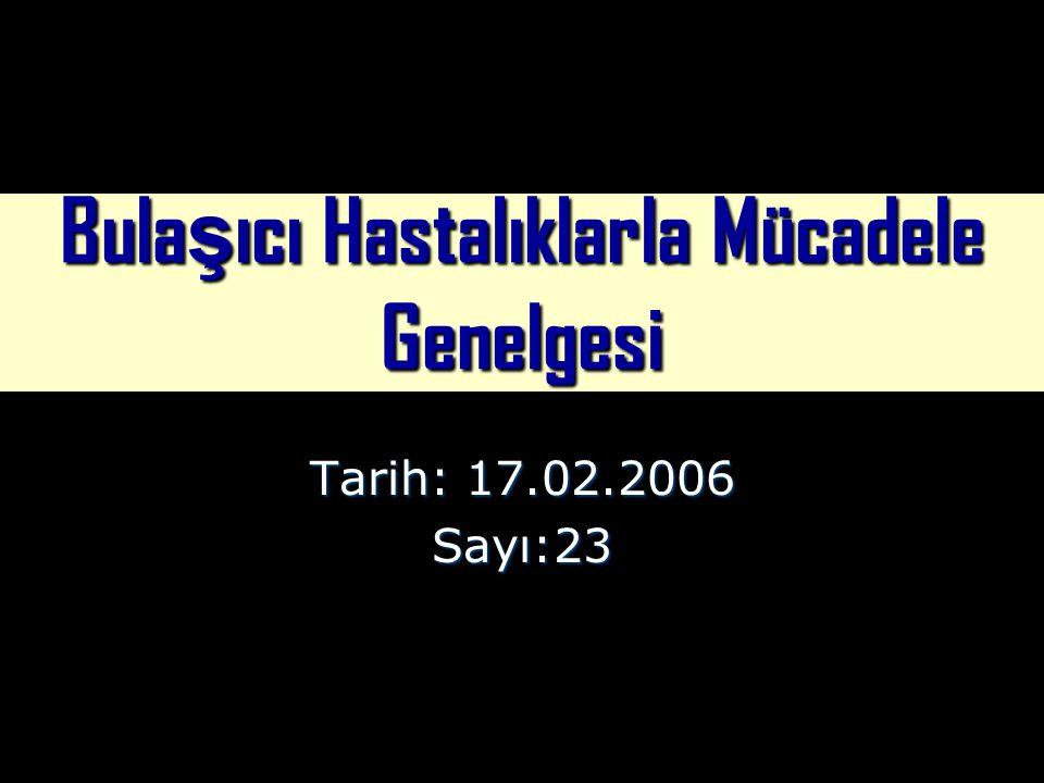 Bula ş ıcı Hastalıklarla Mücadele Genelgesi Tarih: 17.02.2006 Sayı:23