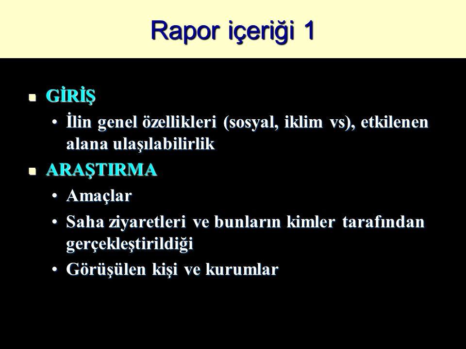 Rapor içeriği 1 GİRİŞ GİRİŞ İlin genel özellikleri (sosyal, iklim vs), etkilenen alana ulaşılabilirlikİlin genel özellikleri (sosyal, iklim vs), etkil