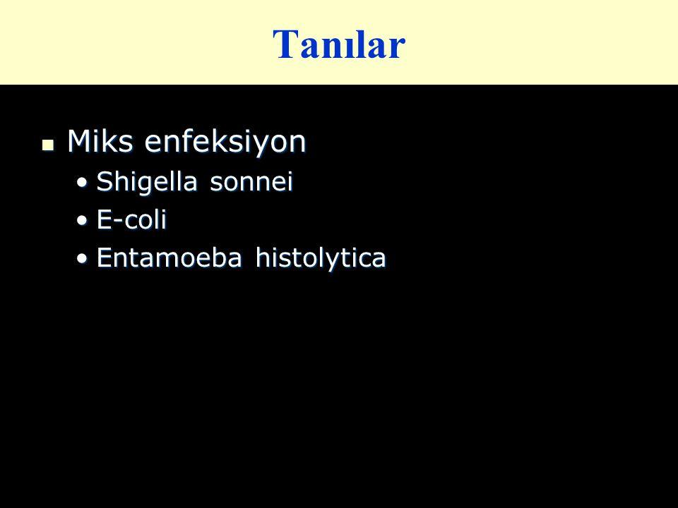 Tanılar Miks enfeksiyon Miks enfeksiyon Shigella sonneiShigella sonnei E-coliE-coli Entamoeba histolyticaEntamoeba histolytica