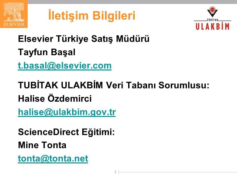 2 İletişim Bilgileri Elsevier Türkiye Satış Müdürü Tayfun Başal t.basal@elsevier.com TUBİTAK ULAKBİM Veri Tabanı Sorumlusu: Halise Özdemirci halise@ulakbim.gov.tr ScienceDirect Eğitimi: Mine Tonta tonta@tonta.net