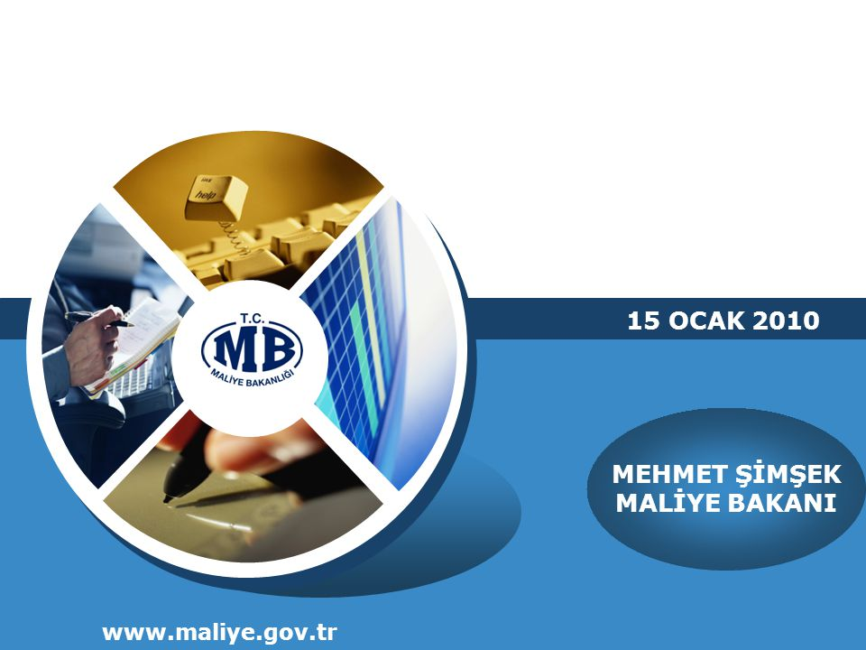 www.maliye.gov.tr MEHMET ŞİMŞEK MALİYE BAKANI 15 OCAK 2010