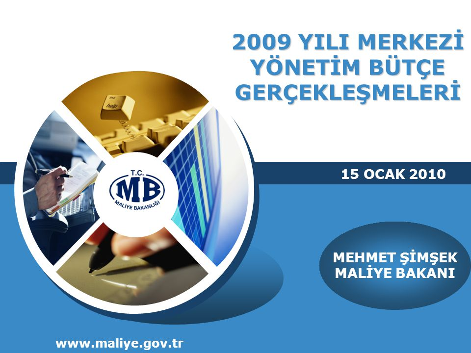2009 YILI MERKEZİ YÖNETİM BÜTÇE GERÇEKLEŞMELERİ www.maliye.gov.tr MEHMET ŞİMŞEK MALİYE BAKANI 15 OCAK 2010