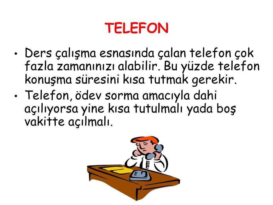 TELEFON Ders çalışma esnasında çalan telefon çok fazla zamanınızı alabilir. Bu yüzde telefon konuşma süresini kısa tutmak gerekir. Telefon, ödev sorma