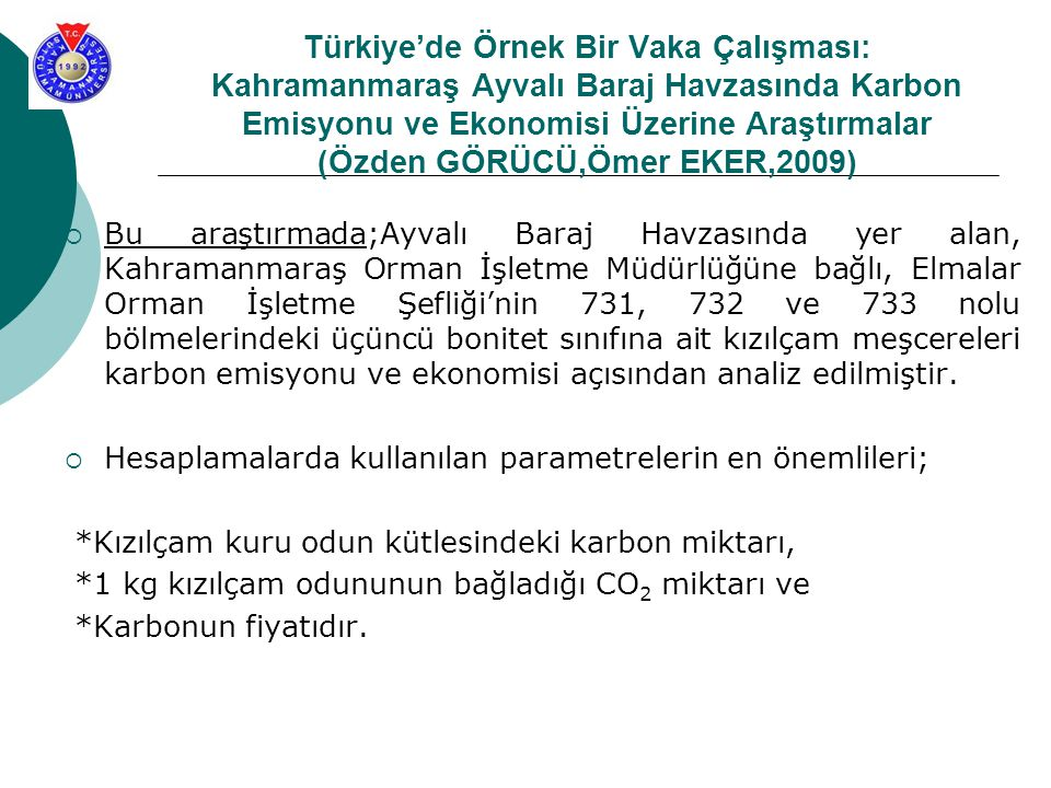 Türkiye'de Örnek Bir Vaka Çalışması: Kahramanmaraş Ayvalı Baraj Havzasında Karbon Emisyonu ve Ekonomisi Üzerine Araştırmalar (Özden GÖRÜCÜ,Ömer EKER,2