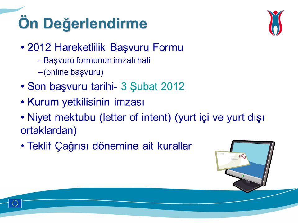 2012 Hareketlilik Başvuru Formu –Başvuru formunun imzalı hali –(online başvuru) Son başvuru tarihi- 3 Şubat 2012 Kurum yetkilisinin imzası Niyet mektu