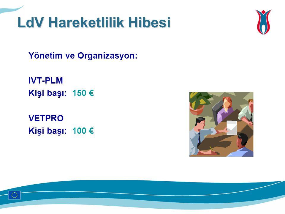 Yönetim ve Organizasyon: IVT-PLM Kişi başı: 150 € VETPRO Kişi başı: 100 € LdV Hareketlilik Hibesi