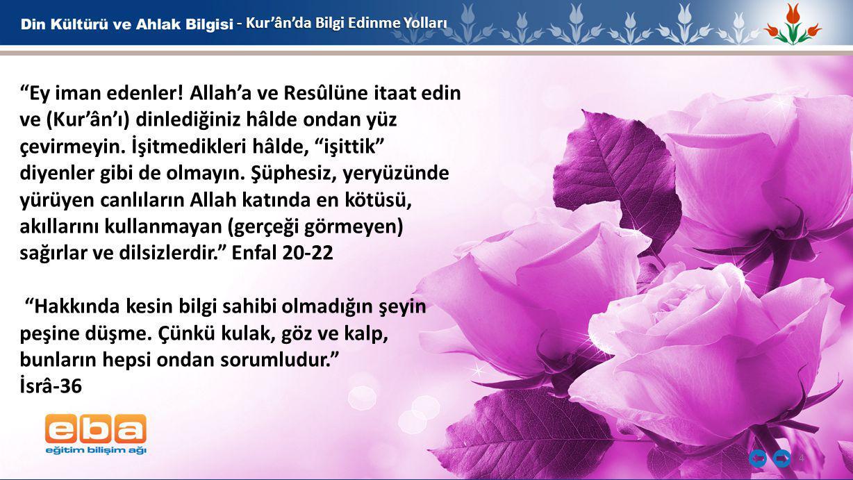 """4 - Kur'ân'da Bilgi Edinme Yolları - Kur'ân'da Bilgi Edinme Yolları """"Ey iman edenler! Allah'a ve Resûlüne itaat edin ve (Kur'ân'ı) dinlediğiniz hâlde"""
