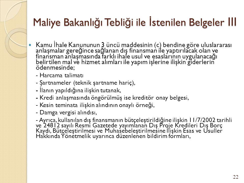 Maliye Bakanlı ğ ı Tebli ğ i ile İ stenilen Belgeler II 4734 sayılı Kamu İ hale Kanununun 22 nci maddesinin (d) bendi dışındaki bentlerine göre do ğ r