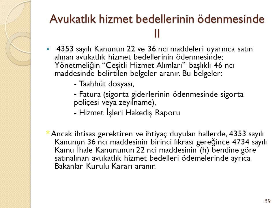 Avukatlık hizmet bedellerinin ödenmesinde I 2559 sayılı Polis Vazife ve Selahiyet Kanunu ile 211 sayılı Türk Silahlı Kuvvetleri İ ç Hizmet Kanunu hükü