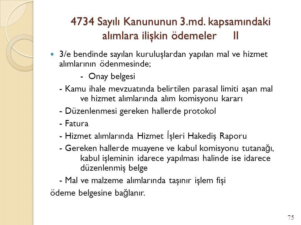 4734 Sayılı Kanununun 3.md. kapsamındaki alımlara ilişkin ödemeler I 3/a bendinde belirtilen ürün alım bedellerinin ödenmesinde; - Onay belgesi, - Fat