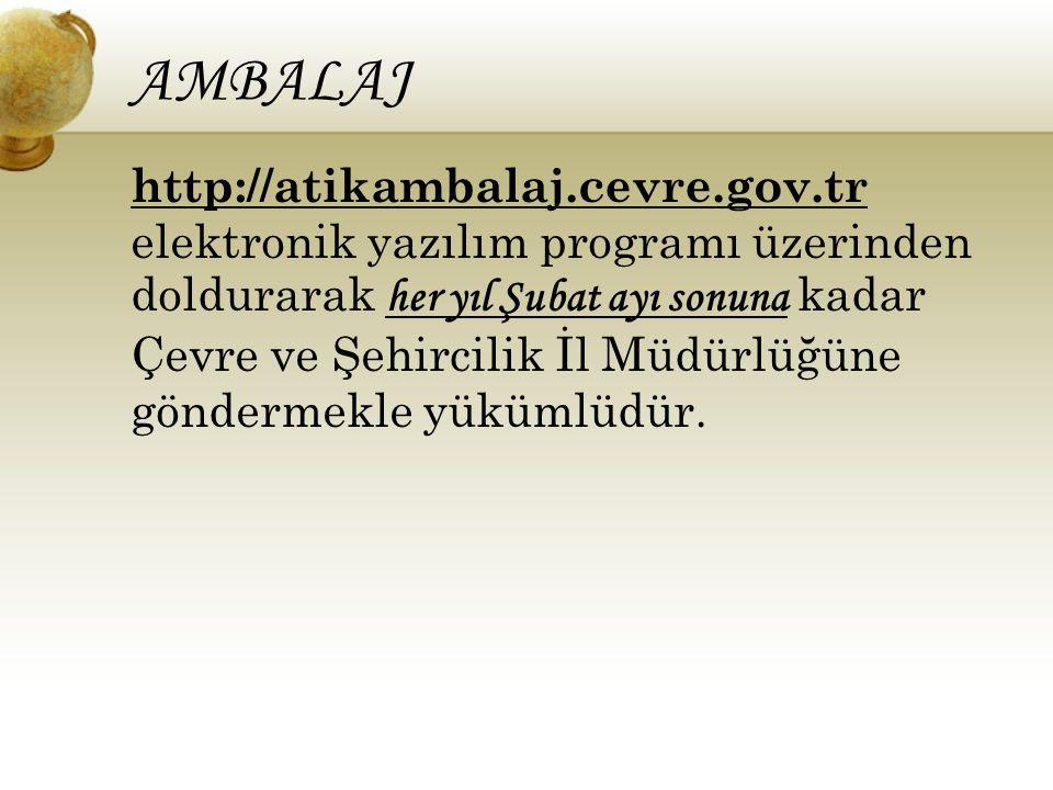 AMBALAJ http://atikambalaj.cevre.gov.tr elektronik yazılım programı üzerinden doldurarak her yıl Şubat ayı sonuna kadar Çevre ve Şehircilik İl Müdürlü