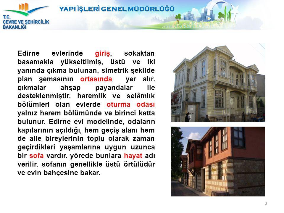 YAPI İŞ LER İ GENEL MÜDÜRLÜ Ğ Ü 3 Edirne evlerinde giriş, sokaktan basamakla yükseltilmiş, üstü ve iki yanında çıkma bulunan, simetrik şekilde plan şe