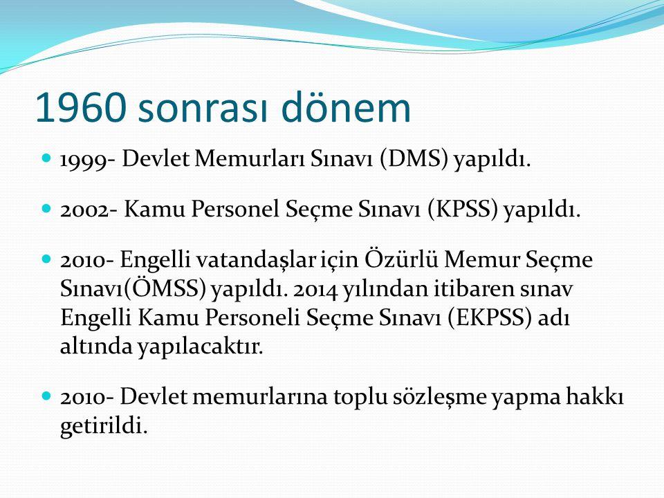 1960 sonrası dönem 1999- Devlet Memurları Sınavı (DMS) yapıldı. 2002- Kamu Personel Seçme Sınavı (KPSS) yapıldı. 2010- Engelli vatandaşlar için Özürlü