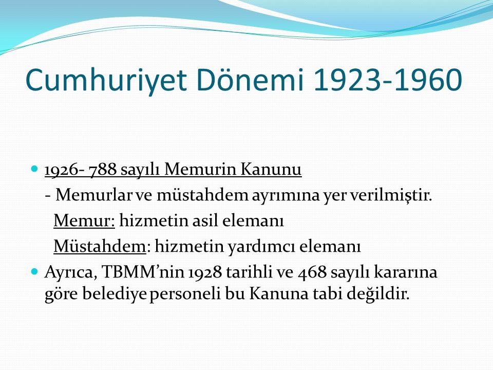 Cumhuriyet Dönemi 1923-1960 1926- 788 sayılı Memurin Kanunu - Memurlar ve müstahdem ayrımına yer verilmiştir. Memur: hizmetin asil elemanı Müstahdem: