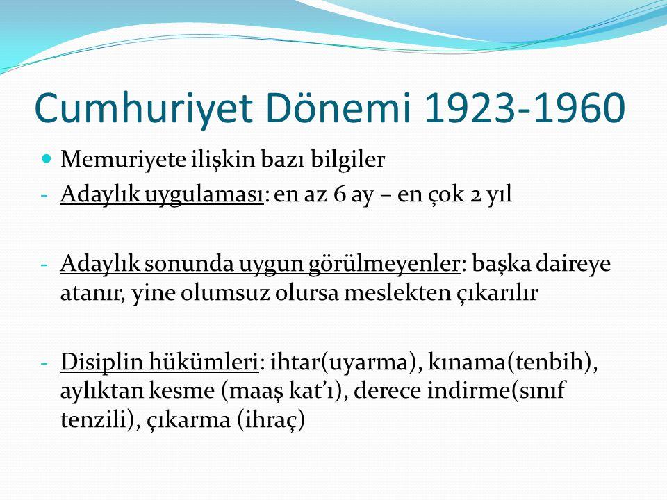 Cumhuriyet Dönemi 1923-1960 Memuriyete ilişkin bazı bilgiler - Adaylık uygulaması: en az 6 ay – en çok 2 yıl - Adaylık sonunda uygun görülmeyenler: ba