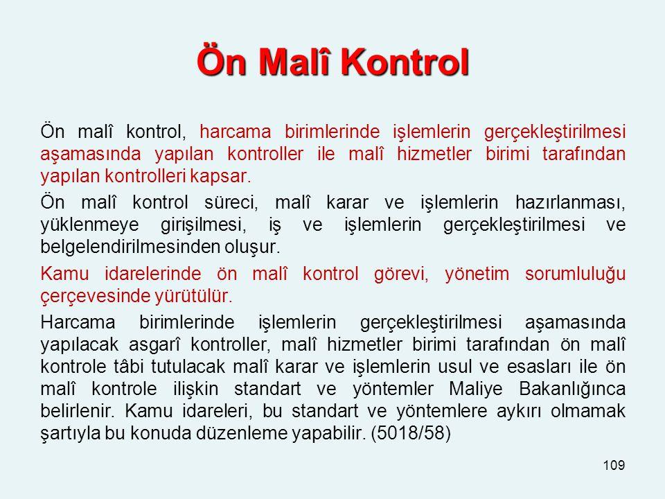 Ön Malî Kontrol Ön Malî Kontrol Ön malî kontrol, harcama birimlerinde işlemlerin gerçekleştirilmesi aşamasında yapılan kontroller ile malî hizmetler birimi tarafından yapılan kontrolleri kapsar.