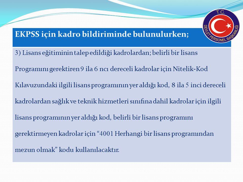 EKPSS için kadro bildiriminde bulunulurken; 3) Lisans eğitiminin talep edildiği kadrolardan; belirli bir lisans Programını gerektiren 9 ila 6 ncı dere