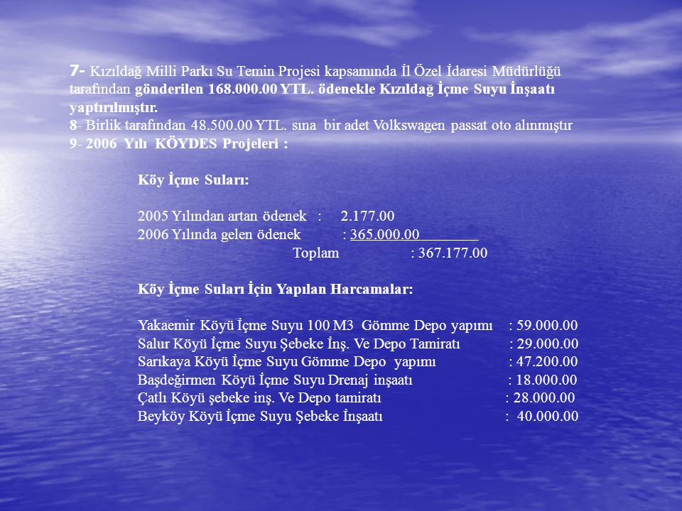 7- Kızıldağ Milli Parkı Su Temin Projesi kapsamında İl Özel İdaresi Müdürlüğü tarafından gönderilen 168.000.00 YTL. ödenekle Kızıldağ İçme Suyu İnşaat