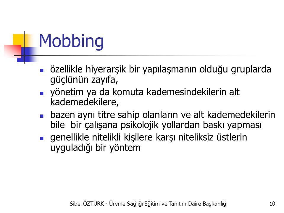 Mobbing özellikle hiyerarşik bir yapılaşmanın olduğu gruplarda güçlünün zayıfa, yönetim ya da komuta kademesindekilerin alt kademedekilere, bazen aynı