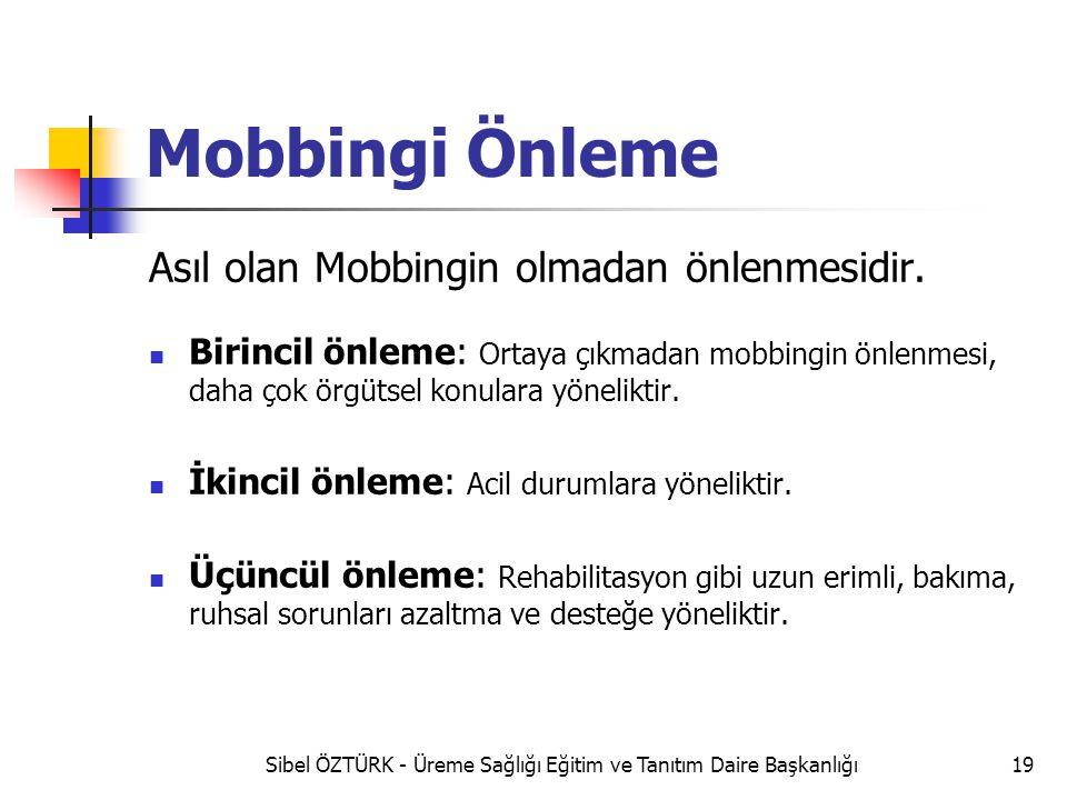 Mobbingi Önleme Asıl olan Mobbingin olmadan önlenmesidir. Birincil önleme: Ortaya çıkmadan mobbingin önlenmesi, daha çok örgütsel konulara yöneliktir.