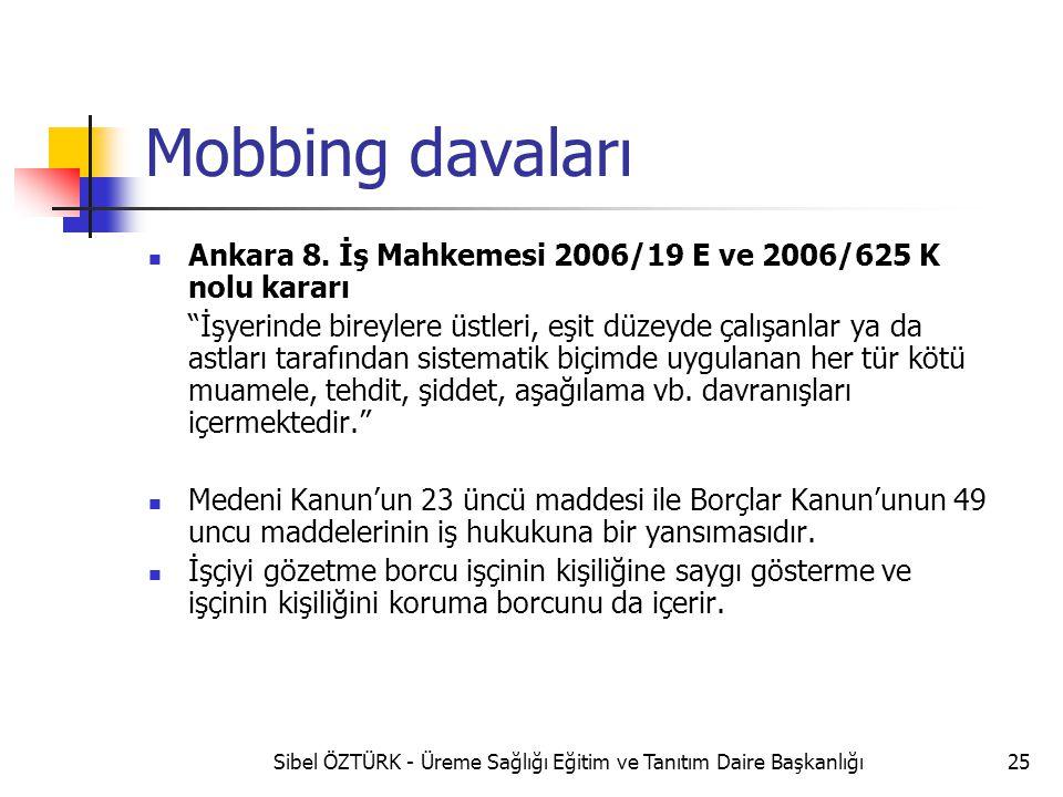 """Mobbing davaları Ankara 8. İş Mahkemesi 2006/19 E ve 2006/625 K nolu kararı """"İşyerinde bireylere üstleri, eşit düzeyde çalışanlar ya da astları tarafı"""