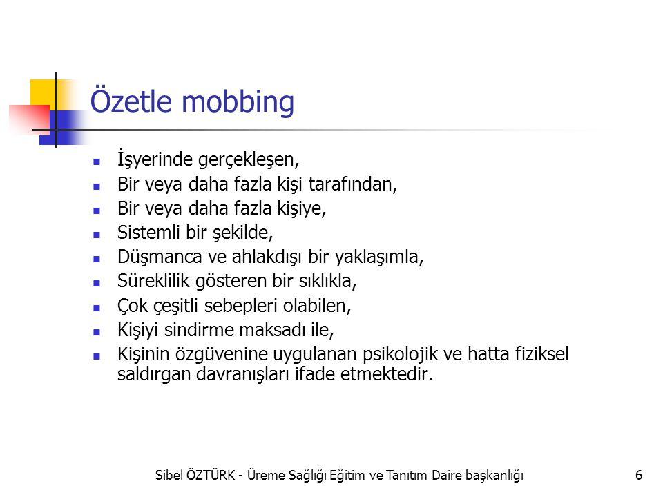 Özetle mobbing İşyerinde gerçekleşen, Bir veya daha fazla kişi tarafından, Bir veya daha fazla kişiye, Sistemli bir şekilde, Düşmanca ve ahlakdışı bir