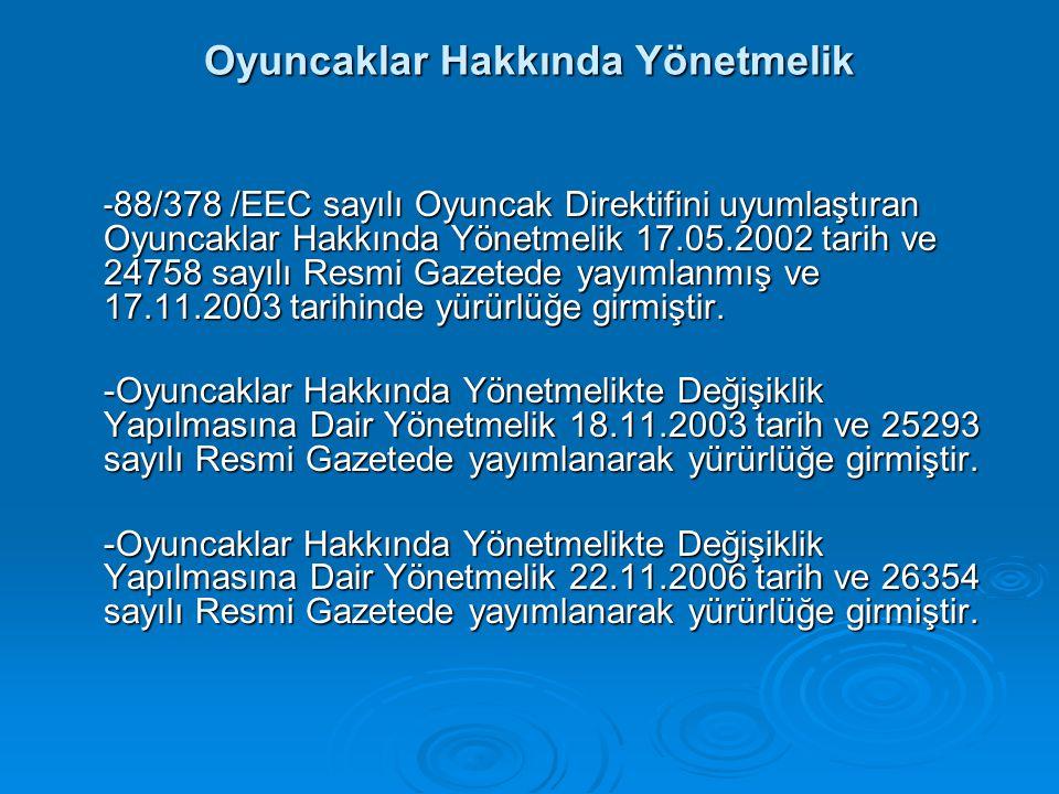Oyuncaklar Hakkında Yönetmelik - 88/378 /EEC sayılı Oyuncak Direktifini uyumlaştıran Oyuncaklar Hakkında Yönetmelik 17.05.2002 tarih ve 24758 sayılı R