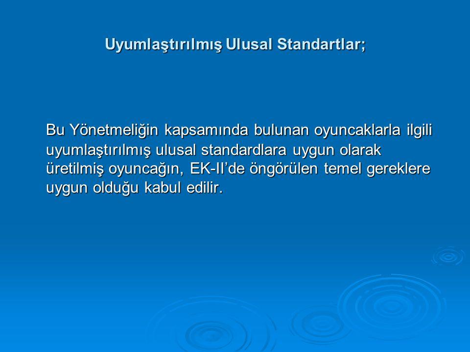 Uyumlaştırılmış Ulusal Standartlar; Bu Yönetmeliğin kapsamında bulunan oyuncaklarla ilgili uyumlaştırılmış ulusal standardlara uygun olarak üretilmiş