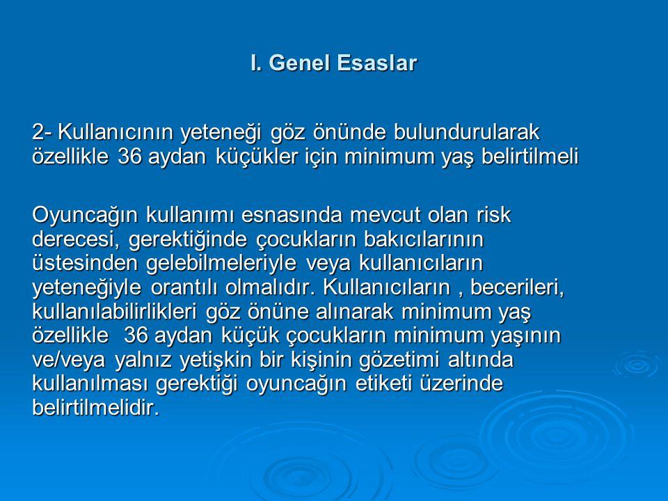 I. Genel Esaslar 2- Kullanıcının yeteneği göz önünde bulundurularak özellikle 36 aydan küçükler için minimum yaş belirtilmeli Oyuncağın kullanımı esna