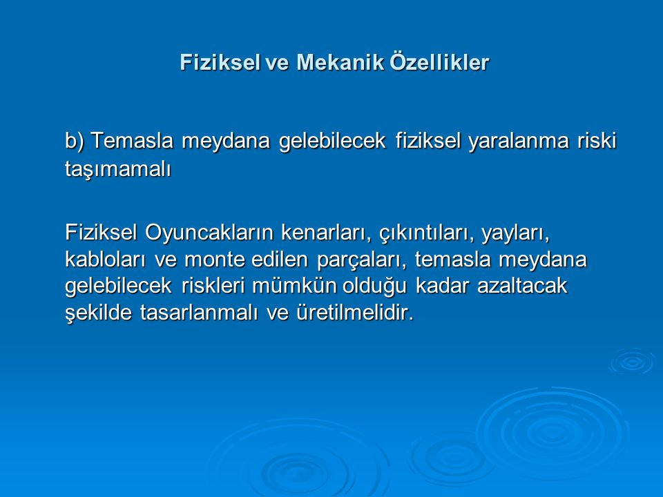 Fiziksel ve Mekanik Özellikler Fiziksel ve Mekanik Özellikler b) Temasla meydana gelebilecek fiziksel yaralanma riski taşımamalı Fiziksel Oyuncakların