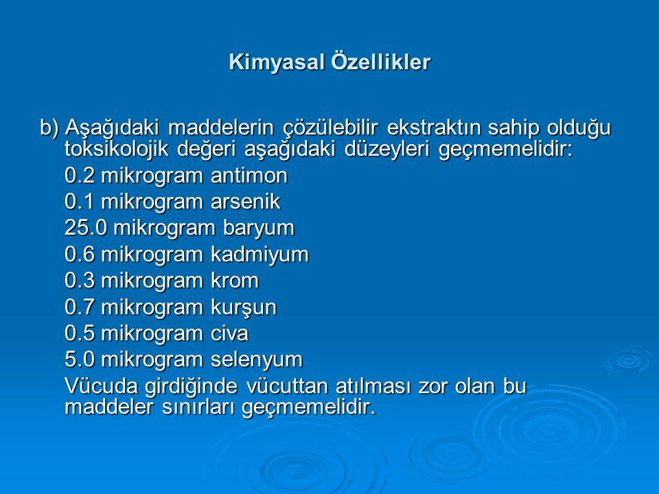 Kimyasal Özellikler b) Aşağıdaki maddelerin çözülebilir ekstraktın sahip olduğu toksikolojik değeri aşağıdaki düzeyleri geçmemelidir: 0.2 mikrogram an
